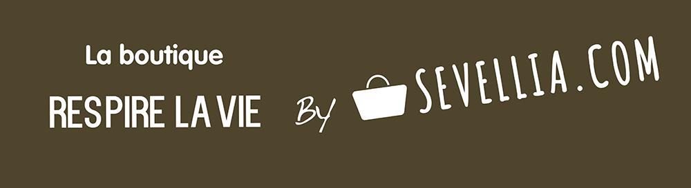 La boutique RESPIRE LA VIE by SEVELLIA.COM